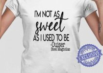 Im Not As Sweet As I Used To be Ouiser Steel Magnolias Shirt 768x768 1